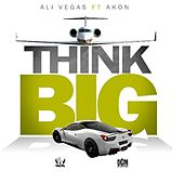 Play & Download Think Big (feat. Akon) by Ali Vegas | Napster