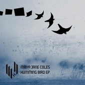 Play & Download Humming Bird EP by Maya Jane Coles | Napster