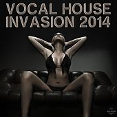 Vocal House Invasion 2014 by Various Artists