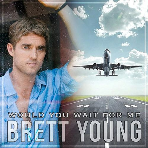 Would You Wait for Me by Brett Young