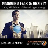Managing Fear and Anxiety With Neuro-Linguistic Programming and Hypnotherapy by Michael J. Emery