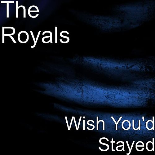 Play & Download Wish You'd Stayed by The Royals | Napster