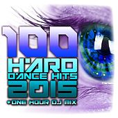 100 Hard Dance Hits 2015 + One Hour DJ Mix by Various Artists