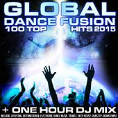 Play & Download Global Dance Fusion 100 Top Hits 2015 + One Hour DJ Mix by Various Artists | Napster