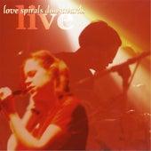 Live by Love Spirals Downwards