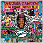 You Shouldn't-Nuf Bit Fish by George Clinton