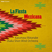 Play & Download La Fiesta Mexicana by Osaka Shion Wind Orchestra | Napster