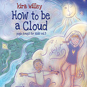 Play & Download How to be a Cloud: Yoga Songs for Kids Vol. 3 by Kira Willey | Napster