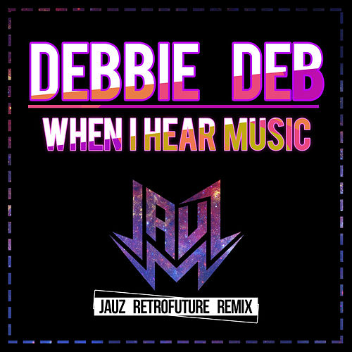 Play & Download When I Hear Music (Jauz Retrofuture Remix) by Debbie Deb | Napster