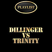Dillinger vs Trinity Playlist by Various Artists