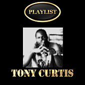Tony Curtis Playlist by Tony Curtis