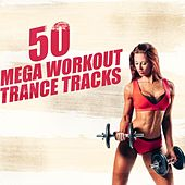 Play & Download 50 Mega Workout Trance Tracks by Various Artists | Napster