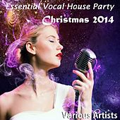 Essential Vocal House Party Christmas 2014 by Various Artists