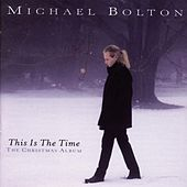 This Is The Time: The Christmas Album by Michael Bolton