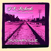Sugarville (feat. Michael Carey & David Walsh) - Single by J.R. Richards