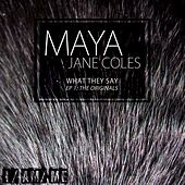 Play & Download What They Say EP (EP) by Maya Jane Coles | Napster