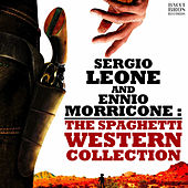 Play & Download Sergio Leone and Ennio Morricone: The Spaghetti Western Collection by Ennio Morricone | Napster