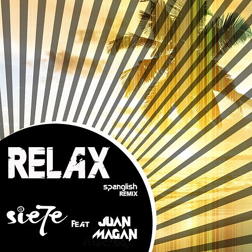 Play & Download Relax (feat. Juan Magán) (Remix (Spanglish Version)) by Sie7e | Napster