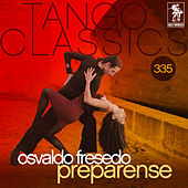 Play & Download Tango Classics 335: Preparense (Historical Recordings) by Osvaldo Fresedo | Napster