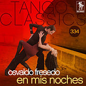 Play & Download Tango Classics 334: En Mis Noches (Historical Recordings) by Osvaldo Fresedo | Napster