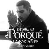 Porqué La Engañé (Vers. Acústica) by Espinoza Paz