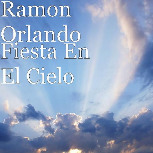 Play & Download Fiesta En El Cielo by Ramon Orlando | Napster