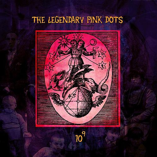 Play & Download 10 to the Power of 9 by Legendary Pink Dots | Napster