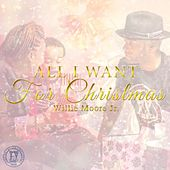 Play & Download All I Want for Christmas by Willie Moore Jr. | Napster