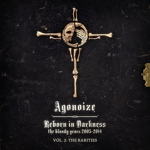 Play & Download Reborn in Darkness - The Bloody Years 2003-2014: Vol. 2 - The Rarities by Agonoize | Napster