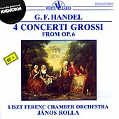 Handel: 4 Concerti Grossi from Op. 6 by The Franz Liszt Chamber Orchestra (Budapest)