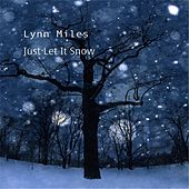 Play & Download Just Let It Snow by Lynn Miles | Napster