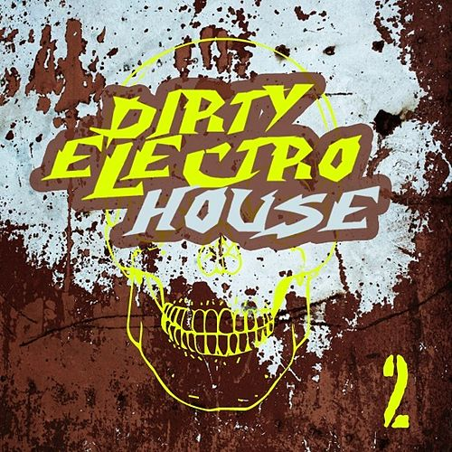 Dirty Electro House 2 by Various Artists
