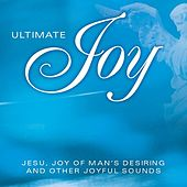 Play & Download Ultimate Joy - Jesu Joy Of Man's Desiring And Other Joyful Sounds by Various Artists | Napster