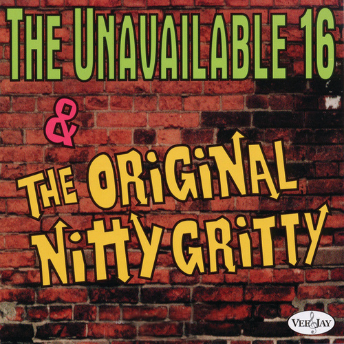 Play & Download The Unavailable 16 & The Original Nitty Gritty by Various Artists | Napster