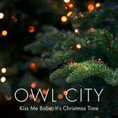 Play & Download Kiss Me Babe, It's Christmas Time by Owl City | Napster
