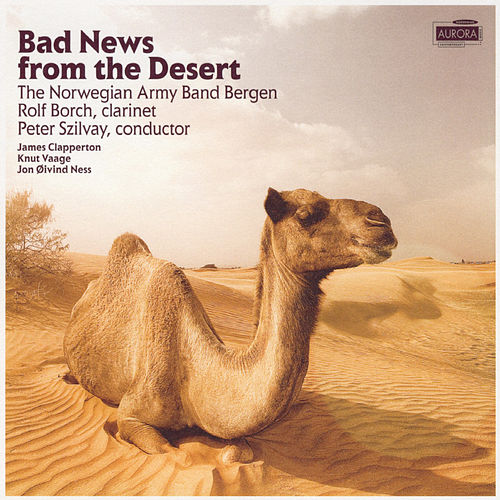 Play & Download Bad News From The Desert by The Norwegian Army Band Bergen | Napster