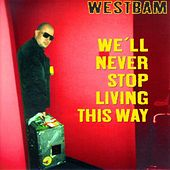 Play & Download We'll Never Stop Living This Way by Westbam | Napster