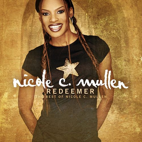 Redeemer: The Best Of Nicole C. Mullen by Nicole C. Mullen