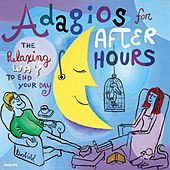 Adagios For After Hours - The Relaxing Way To End Your Day by Various Artists