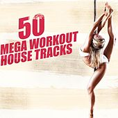 50 Mega Workout House Tracks by Various Artists