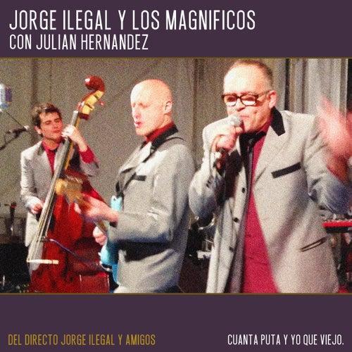 Cuánta Puta y Yo Qué Viejo (Directo Jorge Ilegal y Amigos) de Jorge Ilegal & Los Magníficos