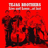 Play & Download Live and Loose ...at Last (Live) by The Tejas Brothers | Napster