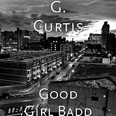 Play & Download Good Girl Badd by G Curtis | Napster