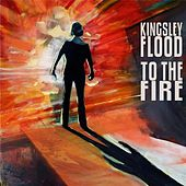 Play & Download To the Fire by Kingsley Flood | Napster