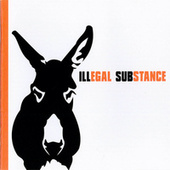 Play & Download Illegal Substance by Illegal Substance | Napster