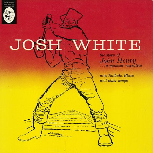 Play & Download The Story Of John Henry... A Musical Narrative by Josh White | Napster