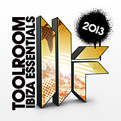 Toolroom Ibiza Essentials 2013 von Various Artists