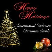 Happy Holidays: Instrumental Orchestra Christmas Carols by 101 Strings Orchestra