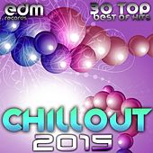 Play & Download Chillout 2015 - Best of 30 Top Hits, Lounge, Ambient, Downtempo, Chill, Psychill, Psybient, Trip Hop by Various Artists | Napster