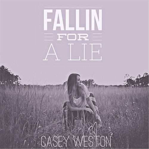 Play & Download Fallin' for a Lie by Casey Weston | Napster